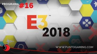 PuntoGaming TV S06E16: Especial E3 2018