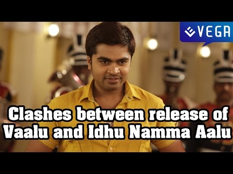 Clashes between release of Vaalu and Idhu Namma Aalu