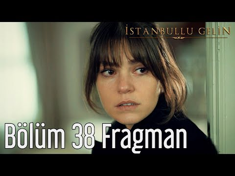İstanbullu Gelin 38. Bölüm Fragmanı