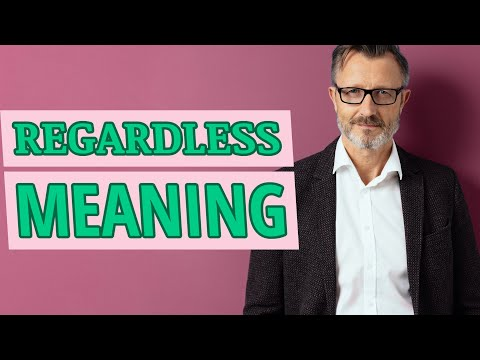 Regardless | Meaning of regardless