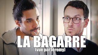 Video JEREMY - LA BAGARRE (vue par Jeremy) MP3, 3GP, MP4, WEBM, AVI, FLV Juli 2017