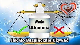 Woda Utleniona - Dobry Lek - Jak Go Bezpiecznie Używać? Aliaksandr Haretski.