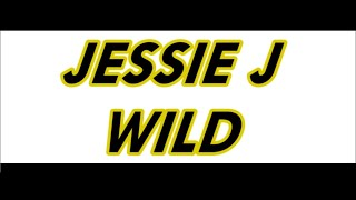 Jessie J - Wild (Solo Version) + Lyrics