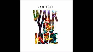 Thumbnail for 2AM Club — Walk You Home