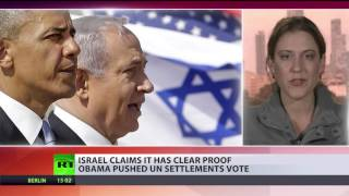 Israel claims it has clear proof Obama pushed UN settlement vote