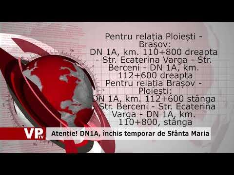 Atenție! DN1A, închis temporar de Sfânta Maria