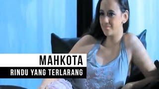 MAHKOTA - Rindu Yang Terlarang (Official Music Video) Video