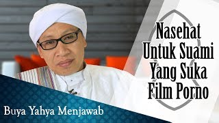Video Nasehat Untuk Suami Yang Suka Film Porno - Buya Yahya Menjawab MP3, 3GP, MP4, WEBM, AVI, FLV Maret 2019