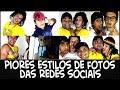 PIORES ESTILOS DE FOTOS DAS REDES SOCIAIS
