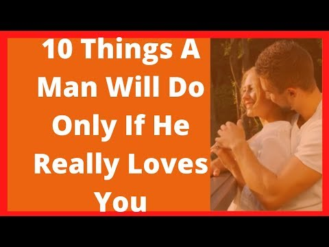 10 Things a man will do only if he really loves you