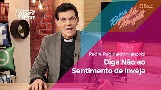Padre Reginaldo Manzotti - Diga Não ao Sentimento de Inveja