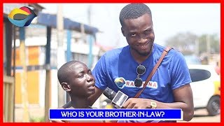 Who Is Your Brother-In-Law? | Street Quiz | Funny Videos | Funny African Videos | African Comedy