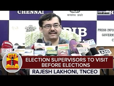 TN-Elections-2016--Election-Supervisors-To-Visit-Before-Elections--TNCEO-Rajesh-Lakhoni