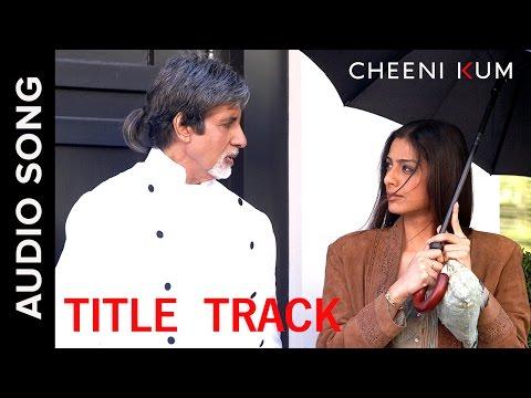 Cheeni kum (Title Track)   Full Audio Song   Cheeni Kum   Amitabh Bachchan & Tabu