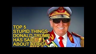 Video Top 5 Stupid Things Donald Trump Has Said About Africa MP3, 3GP, MP4, WEBM, AVI, FLV Juli 2018