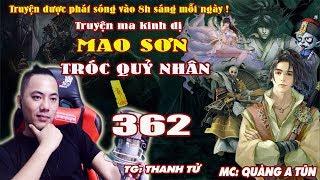 Mao Sơn Tróc Quỷ Nhân [ Tập 362 ] Đá Sấp Mặt Thi Vương - Truyện ma pháp sư- Quàng A Tũn