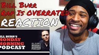 Bill Burr - Rap is OVERRATED REACTION   DaVinci REACTS