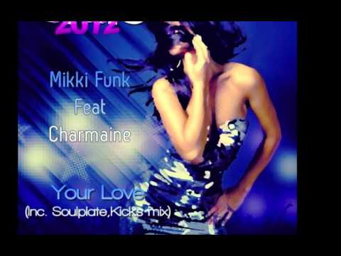 Mikki Funk Feat Charmaine - Your Love (Inc. Kicks And Soulplate Mixes)