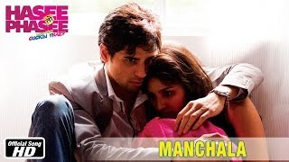 Manchala – Official Song | Hasee Toh Phasee |Shafqat Amanat Ali, Nupur Pant| Parineeti Chopra, Sidharth Malhotra