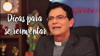 Padre Reginaldo Manzotti: Dicas para se reinventar