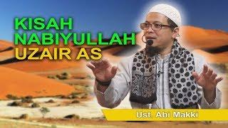 Video Ustadz Abi Makki - Kisah Nabi Uzair MP3, 3GP, MP4, WEBM, AVI, FLV Oktober 2018