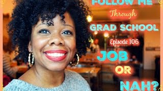 Job In Grad School or Nah? - Follow Me Through Grad School Episode 106