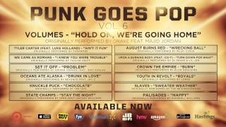 """Punk Goes Pop Vol. 6 - Volumes """"Hold On, We're Going Home"""""""