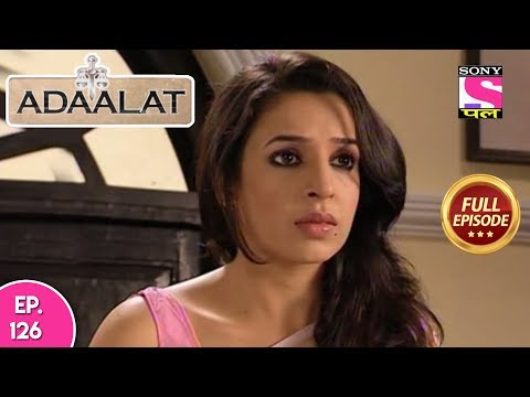 Adaalat - Full Episode 126 - 13th May, 2018