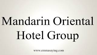 Learn how to say Mandarin Oriental Hotel Group with EmmaSaying free pronunciation tutorials.http://www.emmasaying.com