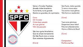 Hino Oficial do São Paulo Futebol ClubeHino do SPFCHino do Tricolor Paulista, o Clube da FéHino do Tricolor do Morumbi, O Mais QueridoCompositor: Porfírio da PazSite: http://www.saopaulofc.net