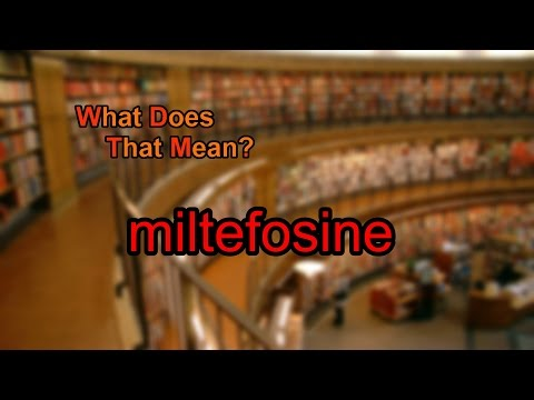 What does miltefosine mean?