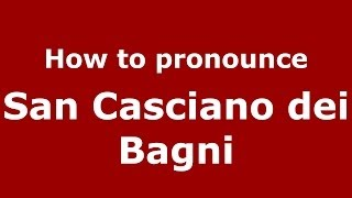 San Casciano Dei Bagni Italy  city photo : How to pronounce San Casciano dei Bagni (Italian/Italy) - PronounceNames.com