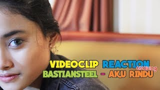 VIDEOCLIP REACTION BASTIANSTEEL - AKU RINDU