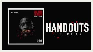 "Listen to the official audio of ""Handouts"" by Lil Durk.Listen to the ""Love Songs For The Streets"" project in full on YouTube:http://bit.ly/LSFTStreetsSubscribe to Lil Durk's official channel for exclusive music videos and behind the scenes looks: http://bit.ly/Subscribe-to-DurkMore Lil Durk:https://fb.com/lildurkhttps://twitter.com/lildurk_https://instagram.com/Imlildurk2xhttp://officiallildurk.com"