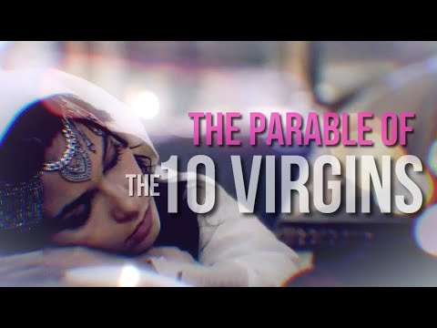 THE PARABLE OF THE 10 VIRGINS (Matthew 25:1-13)
