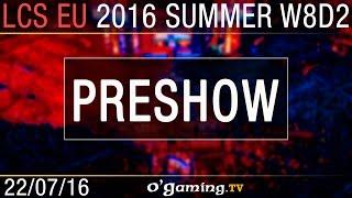 Preshow - LCS EU Summer Split 2016 - W8D2