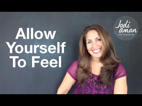 How To Feel – Allowing Yourself To Feel Your Feelings Fully