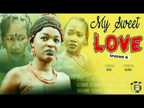 My Sweet Love Season 6    -  2016 Latest  Nigerian Nollywood Movie