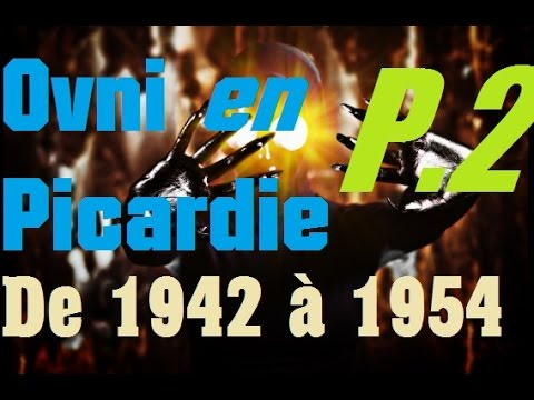 Ovni en Picardie - De 1942 à la vague de 1954 [Partie 2] (Audio, sans vidéo).