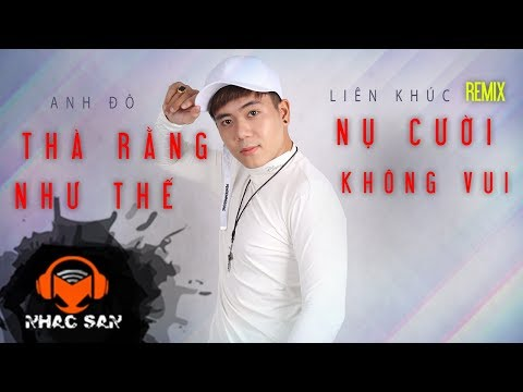 LK Thà Rằng Như Thế- Nụ Cười Không Vui (Remix) | Anh Đô - Thời lượng: 3 phút, 58 giây.