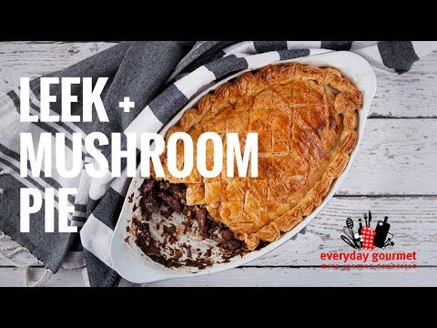 Leek and Mushroom Pie | Everyday Gourmet S7 E51