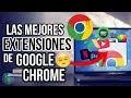 ►Las Mejores EXTENSIÓNES Para GOOGLE CHROME 2017 - Las Extensiones mas útiles Google Chrome