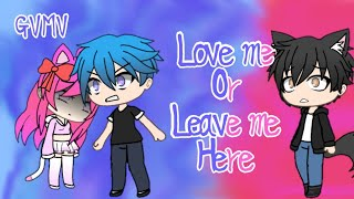 Video Gachaverse ~ Love me Or Leave me here ~ GVMV MP3, 3GP, MP4, WEBM, AVI, FLV Januari 2019