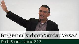 Por Que uma Estrela para Anunciar o Messias? - Daniel Santos