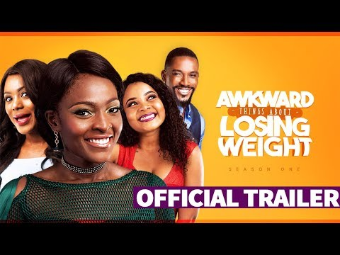 AWKWARD THINGS ABOUT LOSING WEIGHT Official Trailer - Latest Nigerian 2018 Tv Series