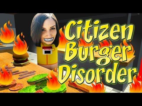 BURN ALL THE THINGS!! - Citizen Burger Disorder (Fast Food Simulator)