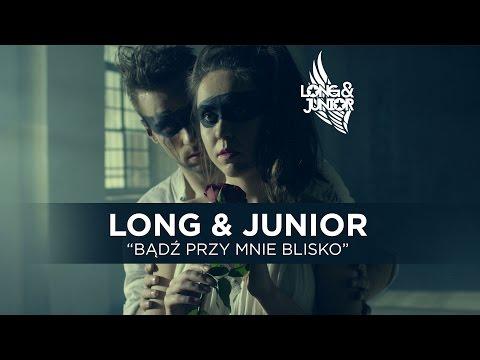 Long & Junior - Bądź Przy Mnie Blisko