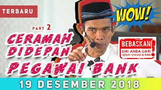 Video PART 2 BIJAK CERAMAH UAS DIDEPAN PEGAWAI BANK MP3, 3GP, MP4, WEBM, AVI, FLV Februari 2019
