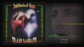 SUBLIMINAL CLASS – «Trash Sabbath»