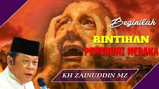 Video Rintihan Penduduk Neraka - Ceramah KH Zainuddin MZ MP3, 3GP, MP4, WEBM, AVI, FLV Februari 2019